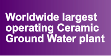 Worldwide largest operating Ceramic  Ground Water plant