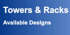 Towers & Racks  Available Designs